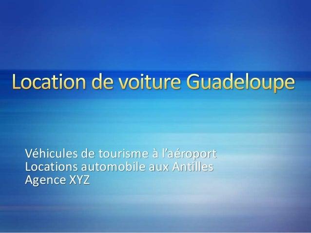 Véhicules de tourisme à l'aéroport Locations automobile aux Antilles Agence XYZ