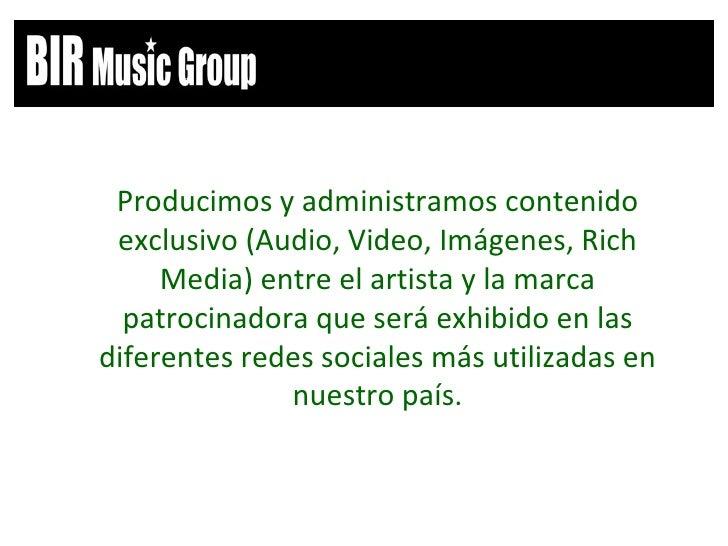 <ul><li>Producimos y administramos contenido exclusivo (Audio, Video, Im á genes, Rich Media) entre el artista y la marca ...