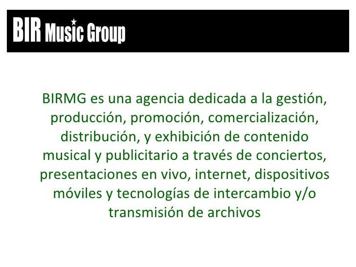 <ul><li>BIRMG es una agencia dedicada a la gestión, producción, promoción, comercialización, distribución, y exhibición de...