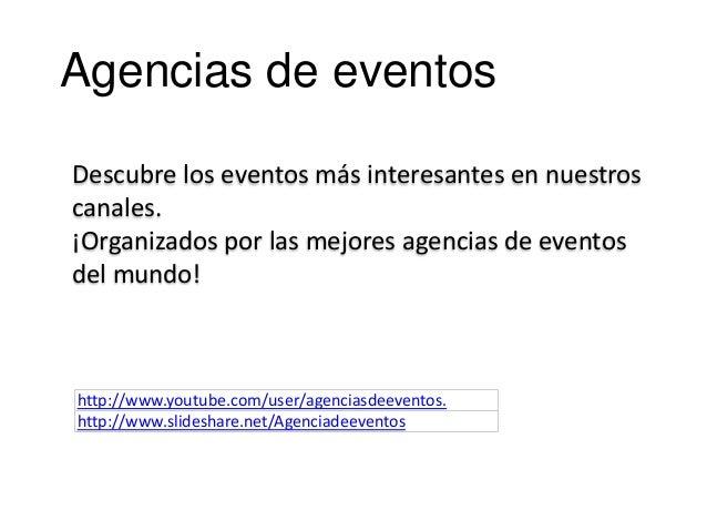 Agencias de eventos Descubre los eventos más interesantes en nuestros canales. ¡Organizados por las mejores agencias de ev...