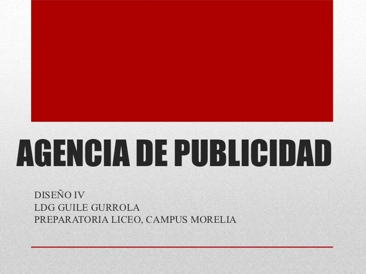 AGENCIA DE PUBLICIDAD DISEÑO IV LDG GUILE GURROLA PREPARATORIA LICEO, CAMPUS MORELIA