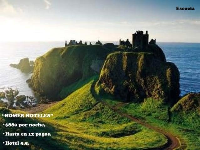 """Escocia """"HOMER HOTELES"""" •$880 por noche, •Hasta en 12 pagos. •Hotel 5,5."""