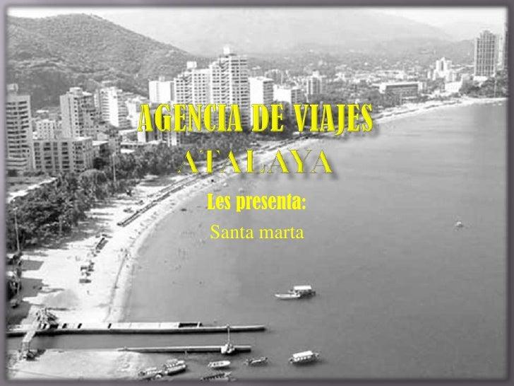 Agencia de viajes ATalaya<br />Les presenta:<br />Santa marta<br />