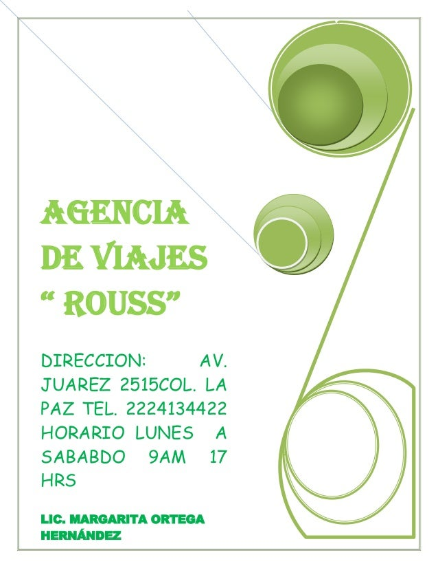 "AGENCIA DE VIAJES "" ROUSS"" DIRECCION: AV. JUAREZ 2515COL. LA PAZ TEL. 2224134422 HORARIO LUNES A SABABDO 9AM 17 HRS LIC. M..."