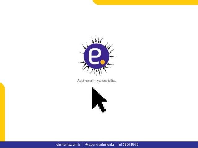 elementa.com.br | @agenciaelementa | tel 3854 9935