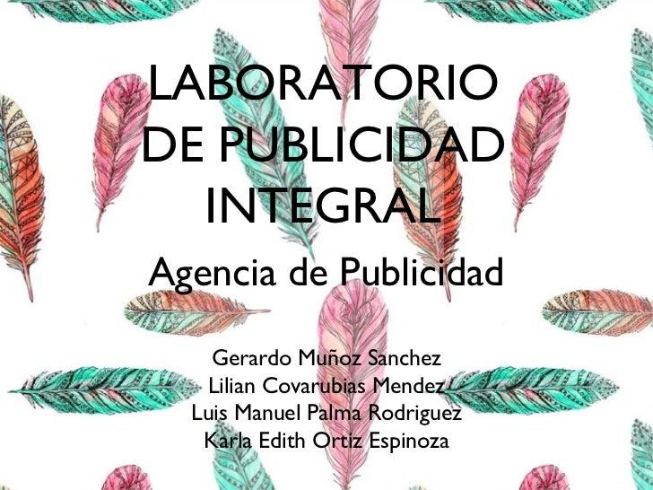 LABORATORIODE PUBLICIDAD  INTEGRALAgencia de Publicidad    Gerardo Muñoz Sanchez   Lilian Covarubias Mendez  Luis Manuel P...
