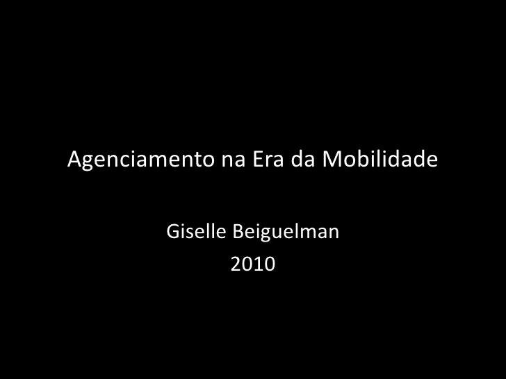 Agenciamento na Era da Mobilidade<br />Giselle Beiguelman<br />2010<br />