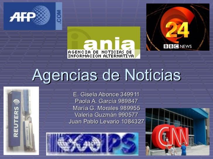 Agencias de Noticias E. Gisela Abonce 349911 Paola A. García 989847 María G. Morales 989955 Valeria Guzmán 990577 Juan Pab...