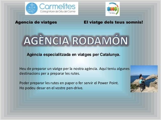 Agencia de viatges El viatge dels teus somnis! Agència especialitzada en viatges per Catalunya. Heu de preparar un viatge ...