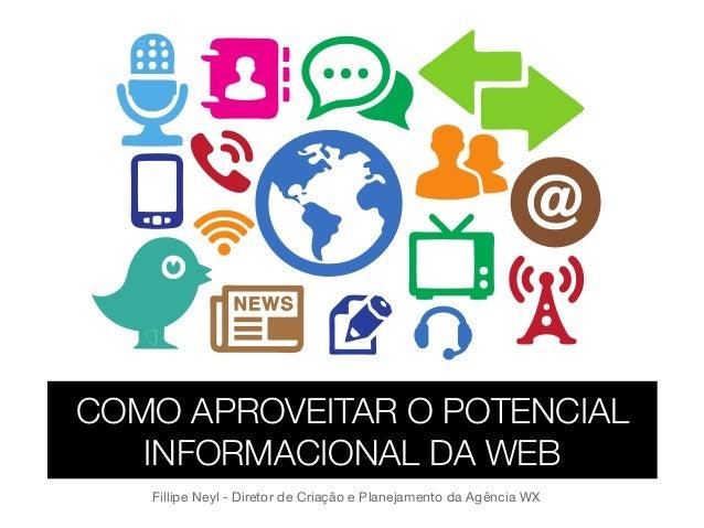 Fillipe Neyl - Diretor de Criação e Planejamento da Agência WX COMO APROVEITAR O POTENCIAL INFORMACIONAL DA WEB