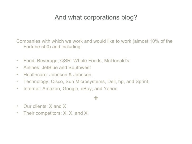 And what corporations blog? <ul><li>Companies with which we work and would like to work (almost 10% of the Fortune 500) an...