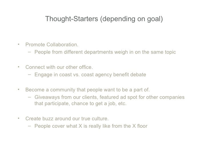 Thought-Starters (depending on goal) <ul><li>Promote Collaboration. </li></ul><ul><ul><li>People from different department...