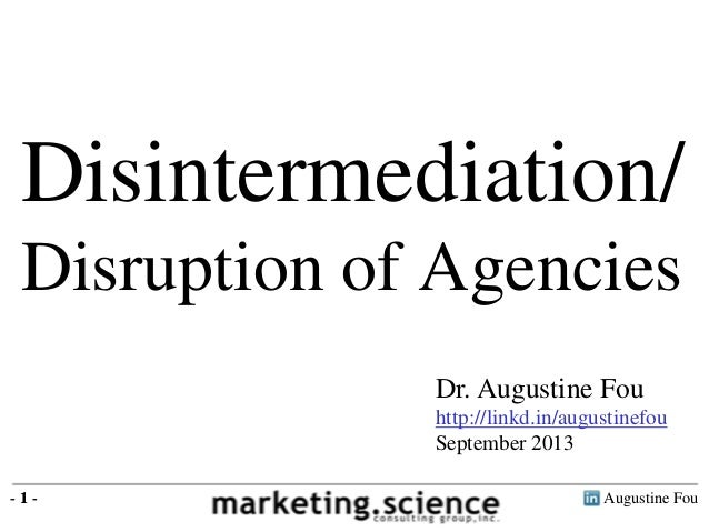 Augustine Fou- 1 - Disintermediation/ Disruption of Agencies - 1 - Dr. Augustine Fou http://linkd.in/augustinefou Septembe...