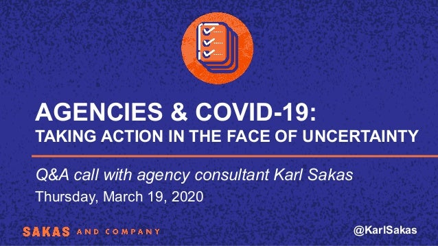 @KarlSakas AGENCIES & COVID-19: TAKING ACTION IN THE FACE OF UNCERTAINTY Q&A call with agency consultant Karl Sakas Thursd...