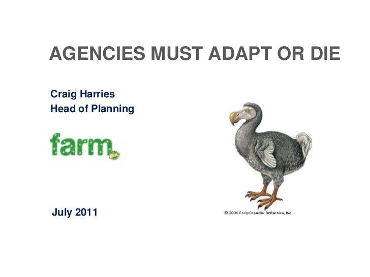 AGENCIES MUST ADAPT OR DIECraig HarriesHead of PlanningJuly 2011
