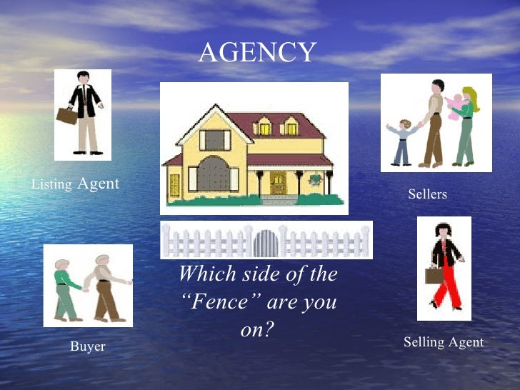 """AGENCY Listing   Agent Buyer Sellers Selling Agent Which side of the """"Fence"""" are you on?"""