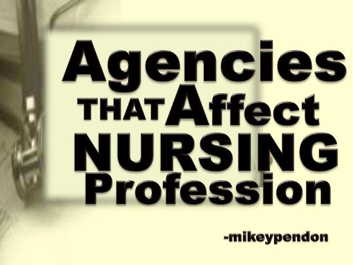 Agencies<br />Affect<br />THAT<br />NURSING<br />Profession<br />-mikeypendon<br />