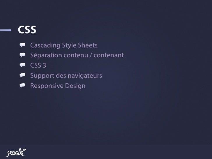 !       Cascading Style Sheets!      Séparation contenu / contenant!      CSS 3!      Support des navigateurs!      Re...