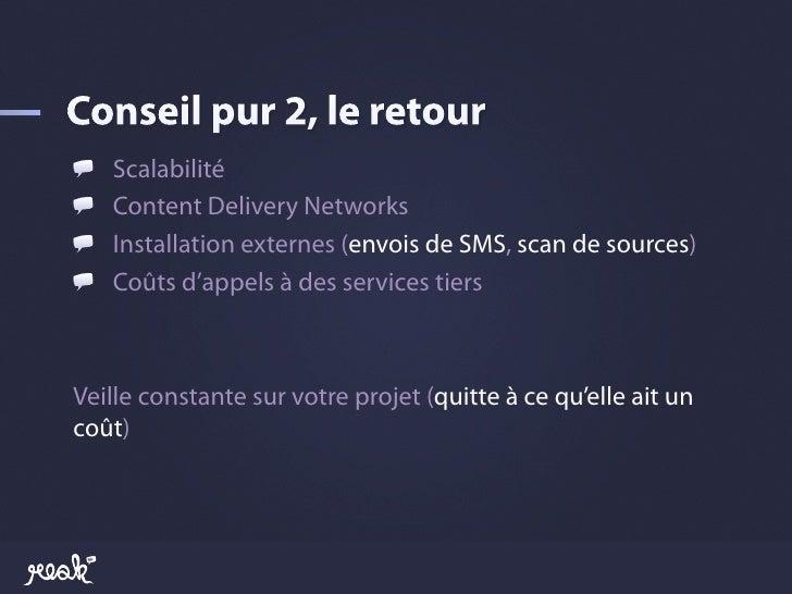 ! Scalabilité!  Content Delivery Networks!  Installation externes (envois de SMS, scan de sources)!  Coûts d'appels à d...