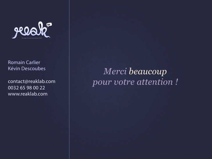 Romain CarlierKévin Descoubes                        Merci beaucoupcontact@reaklab.com   pour votre attention !0032 65 98 ...