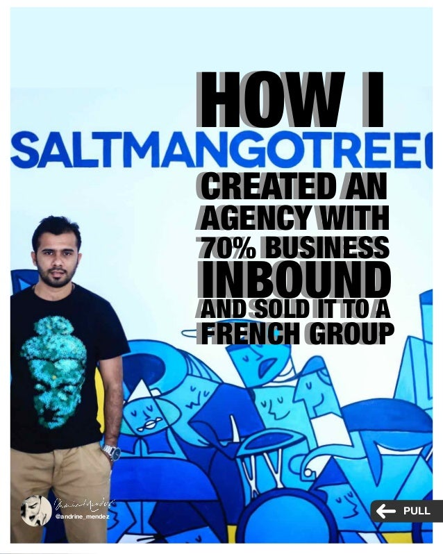 HOW I CREATED AN AGENCY WITH 70% BUSINESS INBOUNDAND SOLD IT TO A FRENCH GROUP HOW I CREATED AN AGENCY WITH 70% BUSINESS I...