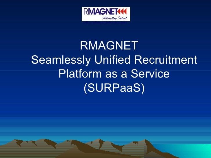<ul><ul><li>RMAGNET  Seamlessly Unified Recruitment Platform as a Service (SURPaaS) </li></ul></ul>e-Recruitment Infrastru...