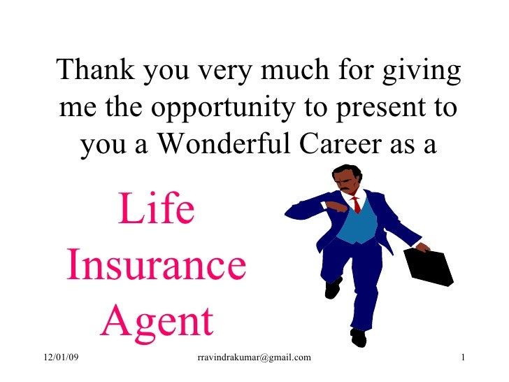 Thank you very much for giving me the opportunity to present to you a Wonderful Career as a Life Insurance Agent