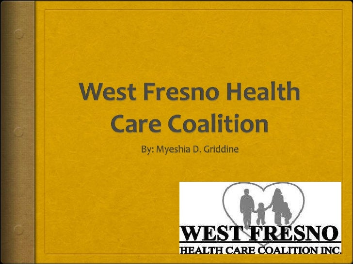 Premises and Principles The vision and mission of West Fresno Health Care Coalition, Inc. are  unified by a set of premis...
