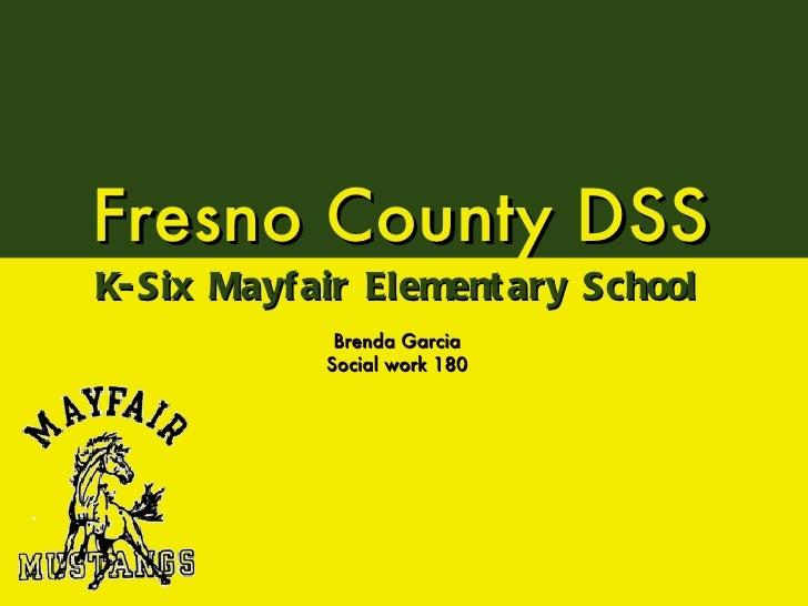 Fresno County DSS <ul><li>K-Six Mayfair Elementary School </li></ul><ul><li>Brenda Garcia </li></ul><ul><li>Social work 18...