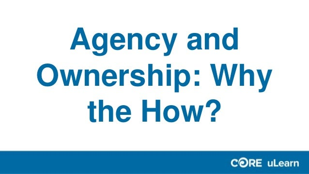 Agency and Ownership: Why the How?
