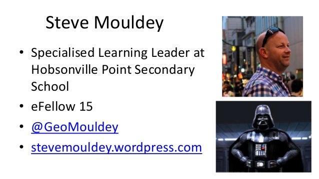 Steve Mouldey • Specialised Learning Leader at Hobsonville Point Secondary School • eFellow 15 • @GeoMouldey • stevemoulde...