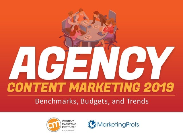 Benchmarks, Budgets, and Trends CONTENT MARKETING 2019 AGENCY