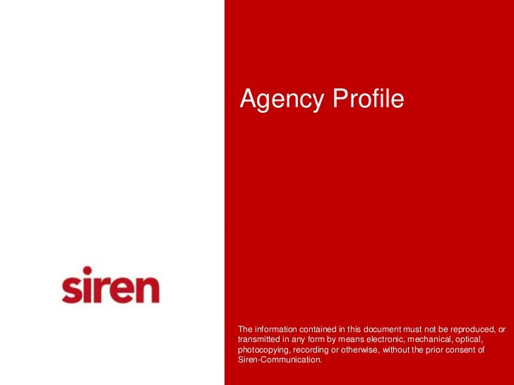 Agency Profile<br />The information contained in this document must not be reproduced, or transmitted in any form by means...