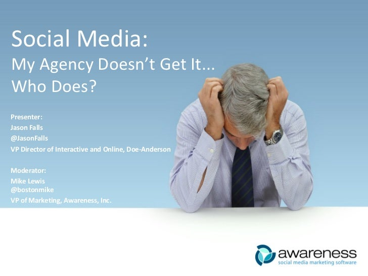 Social Media: My Agency Doesn't Get It... Who Does? Presenter: Jason Falls @JasonFalls VP Director of Interactive and Onli...