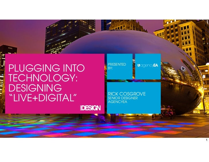 "PRESENTEDPLUGGING INTO    BY:TECHNOLOGY:DESIGNING        RICK COSGROVE""LIVE+DIGITAL""   SENIOR DESIGNER                 AGE..."