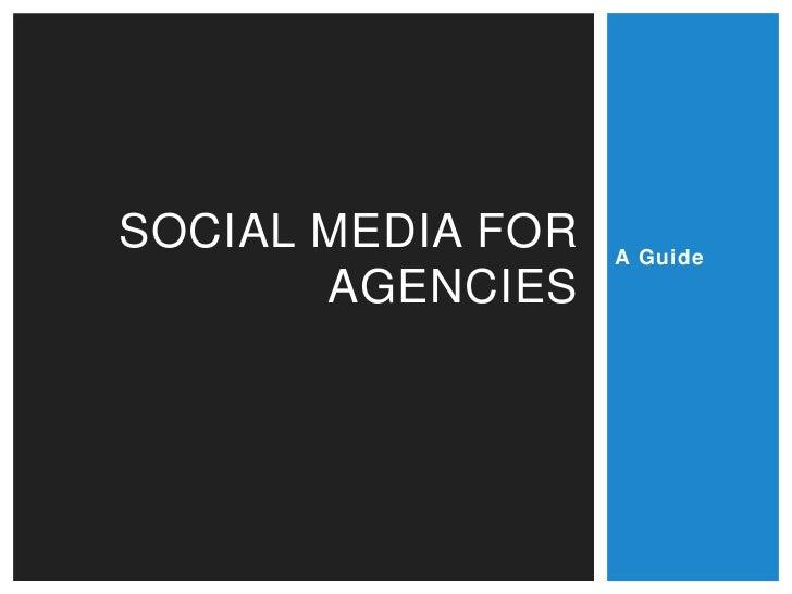 SOCIAL MEDIA FOR   A Guide       AGENCIES
