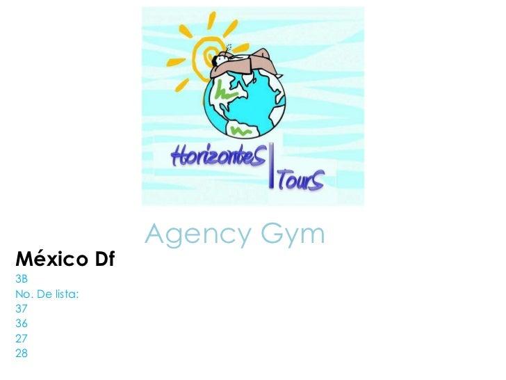 Agency Gym<br />México Df<br />3B <br />No. De lista:<br />37<br />36<br />27<br />28<br />