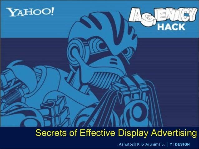 Secrets of Effective Display Advertising                    Ashutosh K. & Arunima S.   Y! DESIGN