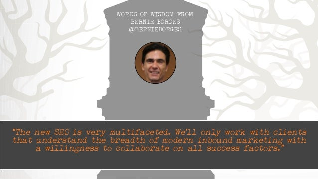 """WORDS OF WISDOM FROM  BERNIE BORGES  @BERNIEBORGES  """"The new SEO is very multifaceted. We'll only work with clients  that ..."""