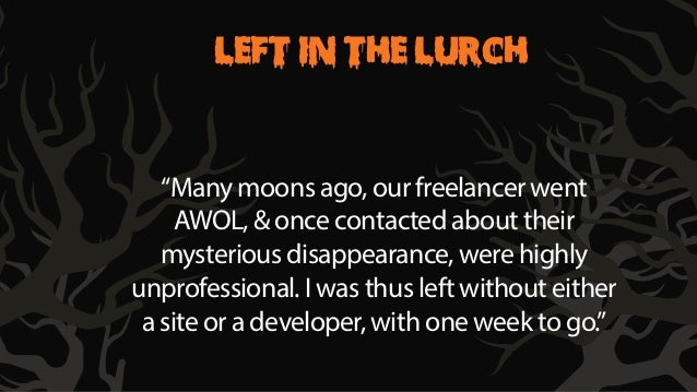 """LEFT IN THE LURCH  You're a marketer in the UK.  """"Many moons ago, our freelancer went  AWOL, & once contacted about their ..."""