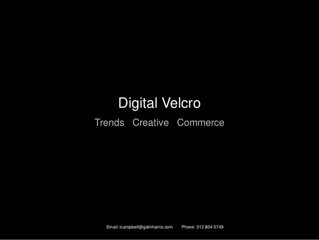 Email: icampbell@golinharris.com Phone: 312 804 5749 Digital Velcro Trends Creative Commerce