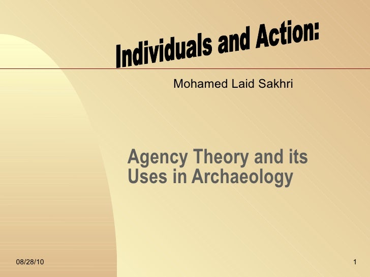 Agency Theory and its Uses in Archaeology Mohamed Laid Sakhri Individuals and Action: