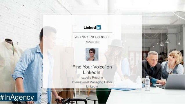 'Find Your Voice' on LinkedIn Isabelle Roughol International Managing Editor LinkedIn #InAgency