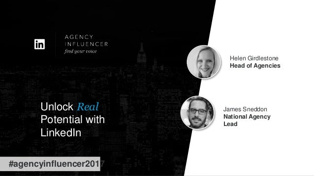 Helen Girdlestone Head of Agencies James Sneddon National Agency Lead Unlock Real Potential with LinkedIn #agencyinfluence...