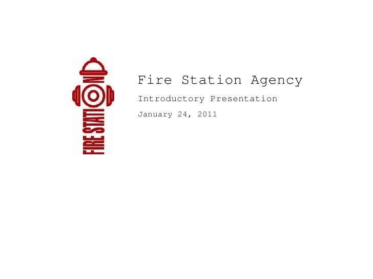 Fire Station Agency Introductory Presentation January 24, 2011