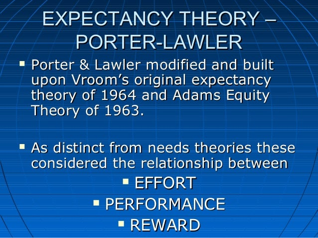 porter lawler theory of motivation essays Read this essay on expectancy theory  expectancy theory of motivation explains  (p-to-o) and outcome valences (porter & lawler, 1968) this theory.