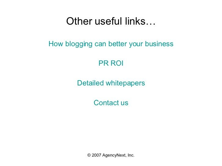 Other useful links… <ul><li>How blogging can better your business </li></ul><ul><li>PR ROI </li></ul><ul><li>Detailed whit...