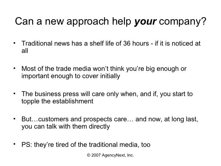 Can a new approach help  your  company? <ul><li>Traditional news has a shelf life of 36 hours - if it is noticed at all </...