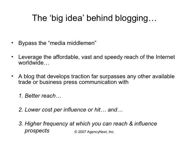 "The 'big idea' behind blogging… <ul><li>Bypass the ""media middlemen"" </li></ul><ul><li>Leverage the affordable, vast and s..."