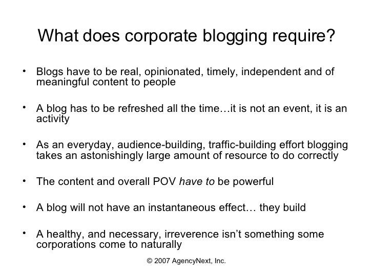 What does corporate blogging require? <ul><li>Blogs have to be real, opinionated, timely, independent and of meaningful co...